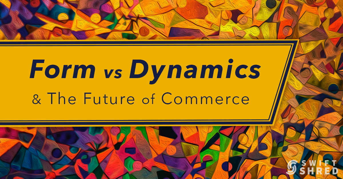 Form vs Dynamics & the Future of Commerce
